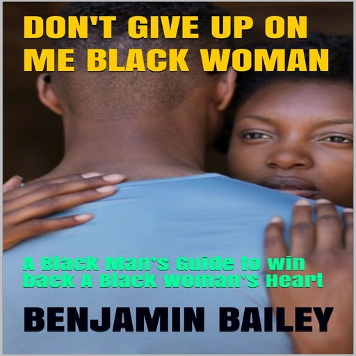 Don't Give Up On Me Black Woman:, Benjamin Bailey