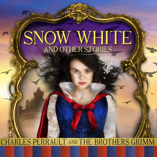 Snow White and Other Stories, Charles Perrault, Jakob Grimm, Wilhelm Grimm