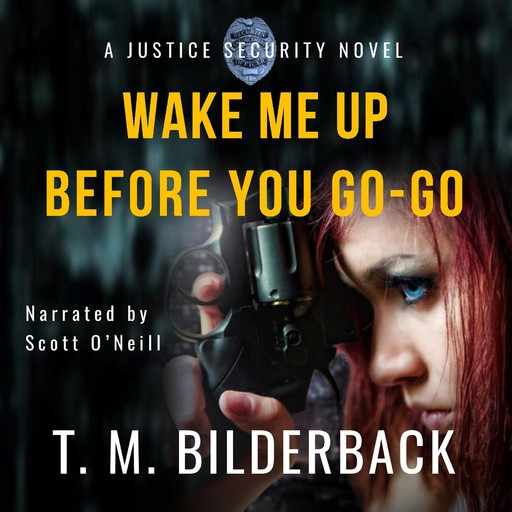 Wake Me Up Before You Go-Go - A Justice Security Novel, T.M.Bilderback