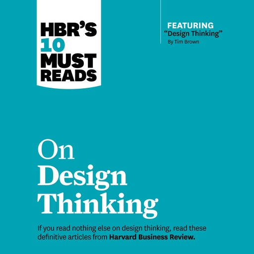 HBR's 10 Must Reads on Design Thinking, Harvard Business Review