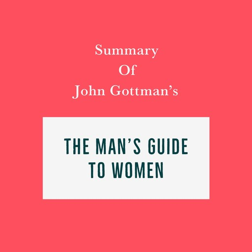 Summary of John Gottman's The Man's Guide to Women, Swift Reads