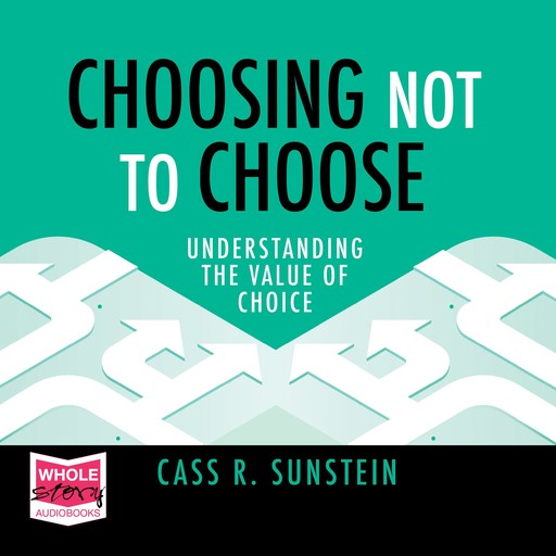 Choosing Not to Choose, Cass Sunstein