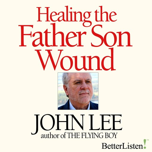 Healing the Father Son Wound, John Lee