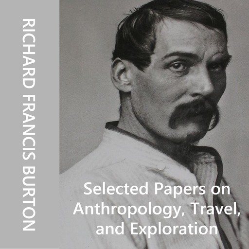 Selected Papers on Anthropology, Travel, and Exploration, Richard Burton