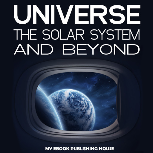 Universe: The Solar System and Beyond, My Ebook Publishing House
