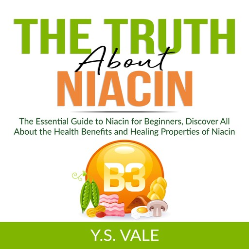 The Truth About Niacin, Y.S. Vale
