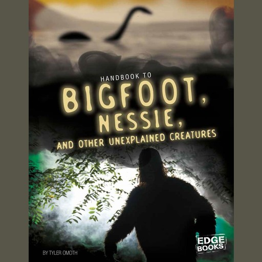 Handbook to Bigfoot, Nessie, and Other Unexplained Creatures, Tyler Omoth