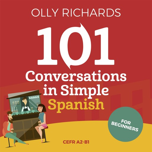 101 Conversations in Simple Spanish, Olly Richards