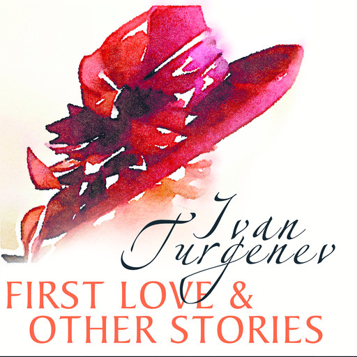 First Love and Other Stories, Ivan Turgenev