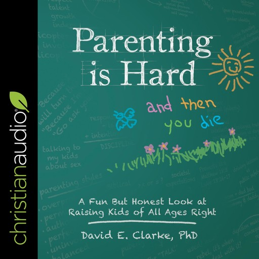 Parenting Is Hard and Then You Die, David Clarke