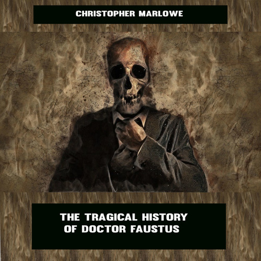 The Tragical History of Doctor Faustus, Christopher Marlowe