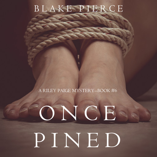 Once Pined (A Riley Paige Mystery. Book 6), Blake Pierce