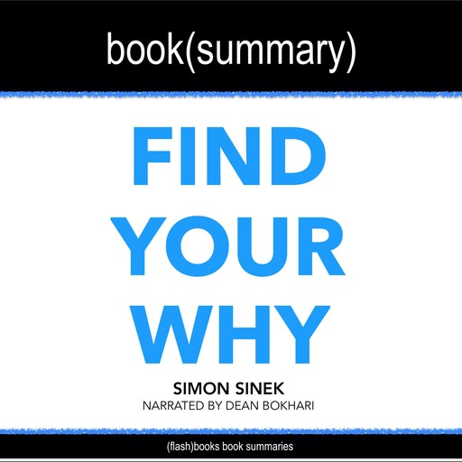 Find Your Why by Simon Sinek - Book Summary, Dean Bokhari, Flashbooks