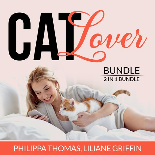 Cat Lover Bundle: 2 in 1 Bundle, Think Like a Cat and Catify to Satisfy, Philippa Thomas, and Liliane Griffin