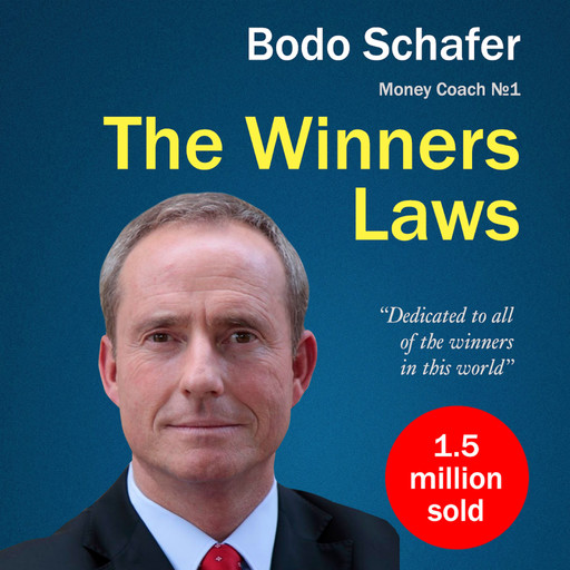 The Winners Laws. 30 Absolutely Unbreakable Habits of Success: Everyday Step-by-Step Guide to Rich and Happy Life, Bodo Schäfer