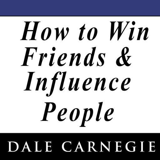 How to Win Friends and Influence People, Dale Carnegie