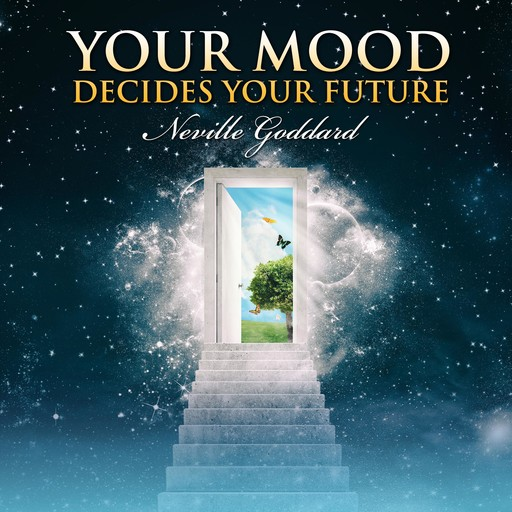 Your Mood Decides Your Future, Neville Goddard