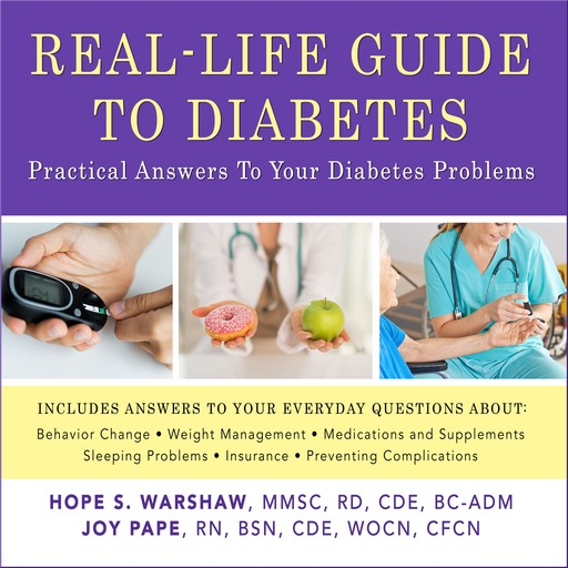 Real-Life Guide to Diabetes, R.D, RN, BSN, CDE, Hope S. Warshaw, MMSc, BC-AND, Joy Pape, WOCN, CFCN