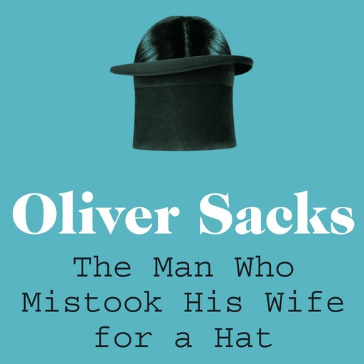 The Man Who Mistook His Wife for a Hat, Oliver Sacks