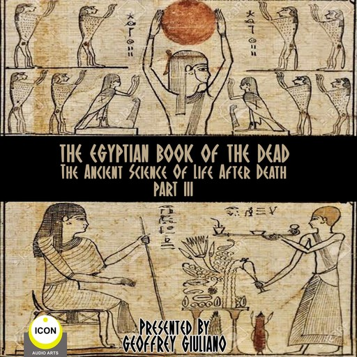 The Egyptian Book Of The Dead - The Ancient Science Of Life After Death - Part 3,