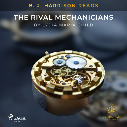 B. J. Harrison Reads The Rival Mechanicians, Lydia Maria Child