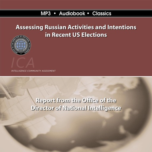 Assessing Russian Activities and Intentions in Recent U. S. Elections, Office of the Director of National Intelligence