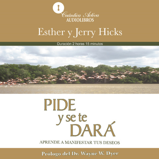Ask and it will be given / Pide y se te dará, Esther Hicks, Jerry Hicks