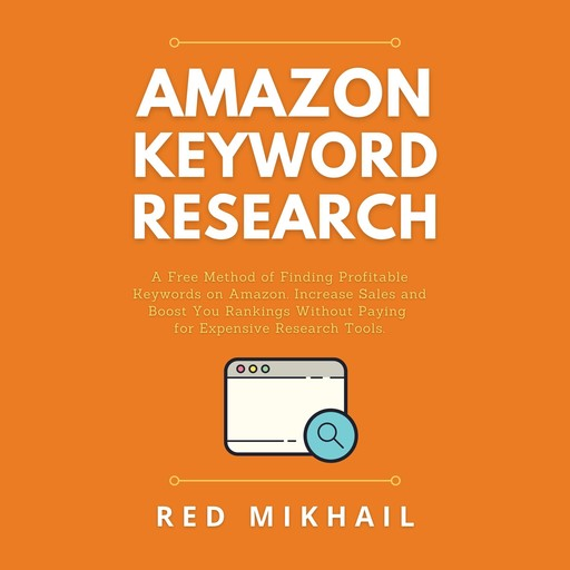 Amazon Keyword Research: A Free Method of Finding Profitable Keywords on Amazon. Increase Sales and Boost Your Rankings Without Paying for Expensive Research Tools, Red Mikhail