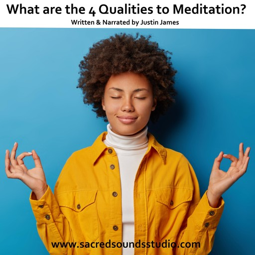 What Are The Four Qualities to Meditation?, Justin James