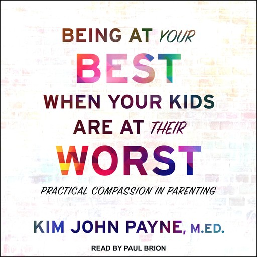 Being at Your Best When Your Kids Are at Their Worst, MEd, Kim Payne