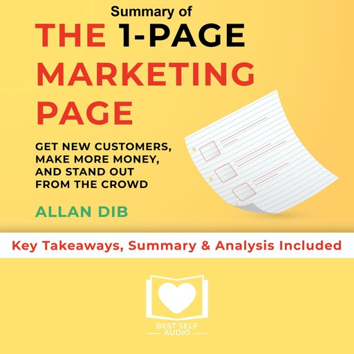 Summary of The 1-Page Marketing Plan: Get New Customers, Make More Money, And Stand out From The Crowd by Allan Dib: Key Takeaways, Summary & Analysis Included, Best Self Audio