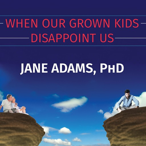When Our Grown Kids Disappoint Us, Jane Adams