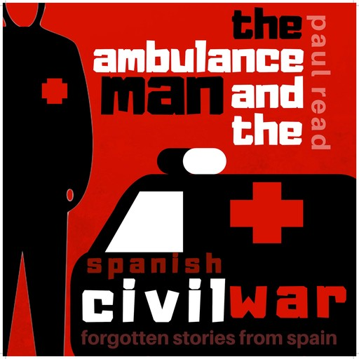 The Ambulance Man and the Spanish Civil War, Paul Read