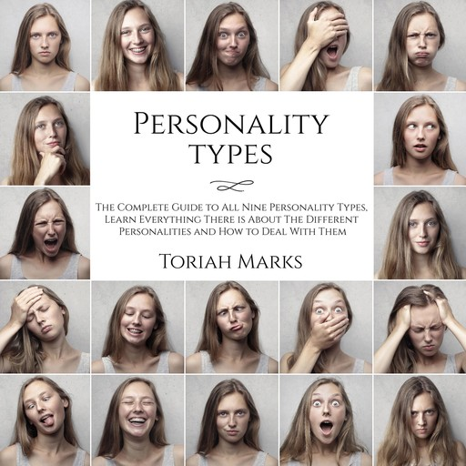 Personality Types: The Complete Guide to All Nine Personality Types, Learn Everything There is About The Different Personalities and How to Deal With Them, Toriah Marks