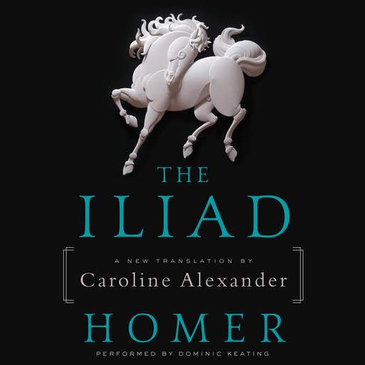 The Iliad, Homer, Caroline Alexander