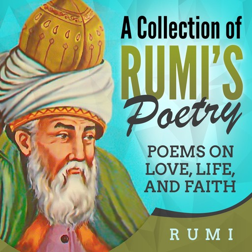 A Collection of Rumi's Poetry, Rumi