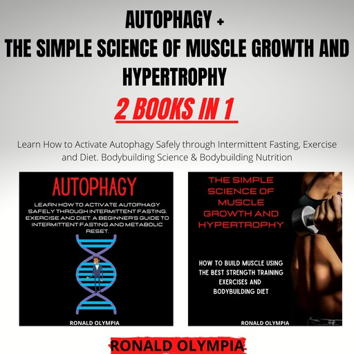 Autophagy + The Simple Science of Muscle Growth and Hypertrophy 2 Books in 1, Ronald Olympia