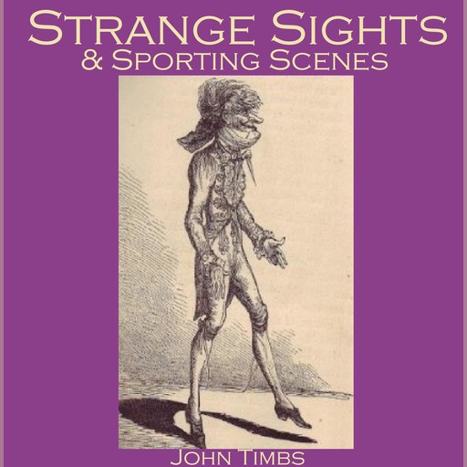 Strange Sights And Sporting Scenes, John Timbs