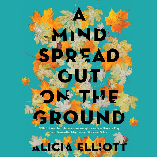 A Mind Spread out on the Ground, Alicia Elliott