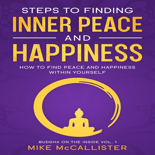 Steps To Finding Inner Peace And Happiness, Mike McCallister