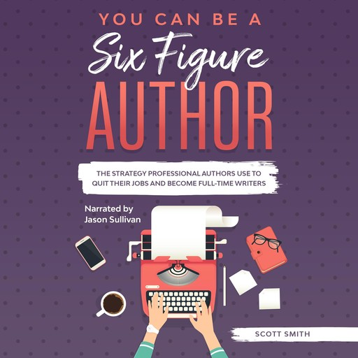 You Can Be a Six Figure Author, Scott Smith
