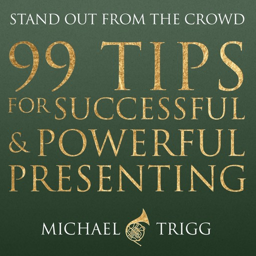 99 Tips for Successful and Powerful Presenting (Stand out from the Crowd),