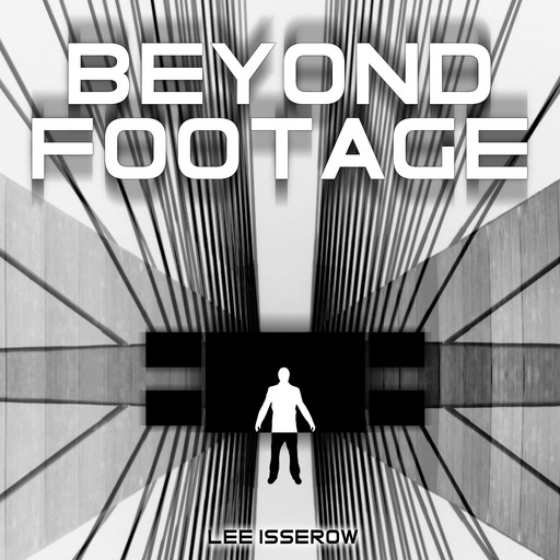 Beyond Footage, Lee Isserow