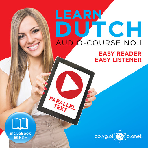 Learn Dutch - Easy Reader - Easy Listener Parallel Text Audio Course No. 1 - The Dutch Easy Reader - Easy Audio Learning Course, Polyglot Planet