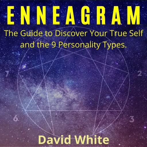 Enneagram: The Guide to Discover Your True Self and the 9 Personality Types., David White