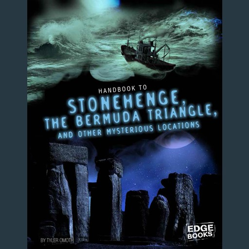 Handbook to Stonehenge, the Bermuda Triangle, and Other Mysterious Locations, Tyler Omoth