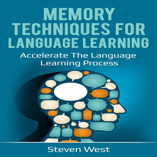 Memory Techniques for Language Learning: Accelerate the Language Learning Process, Steven West
