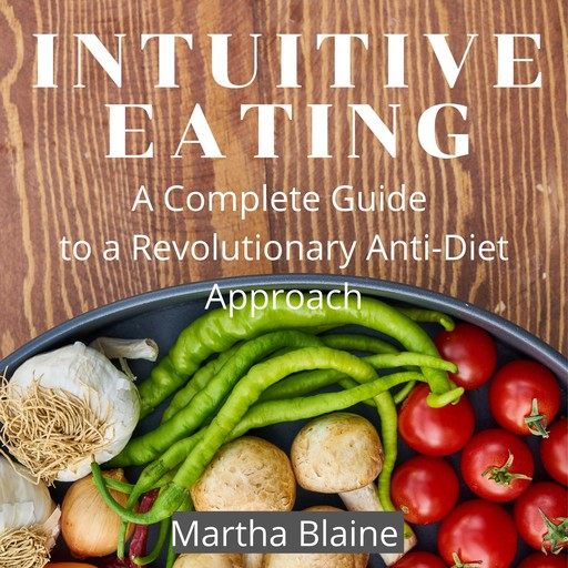 Intuitive Eating: A Complete Guide to a Revolutionary Anti-Diet Approach, Martha Blaine