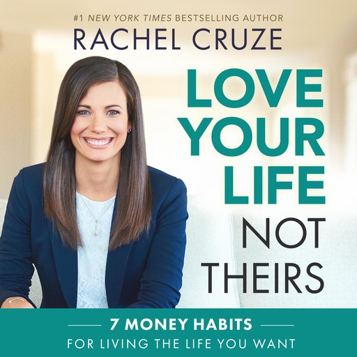 Love Your Life Not Theirs, Rachel Cruze