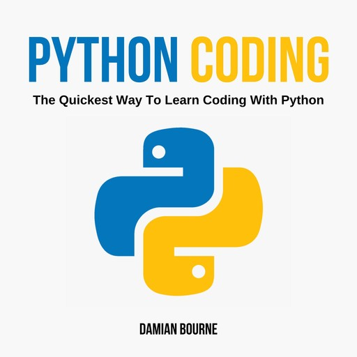 PYTHON CODING - The Quickest Way to Learn Coding With Python, Damian Bourne